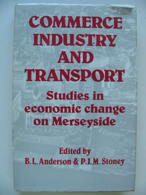 Photo of COMMERCE INDUSTRY AND TRANSPORT written by Anderson, B.L.<br />Stoney, P.J.M. published by Liverpool University Press (STOCK CODE: 821261)  for sale by Stella & Rose's Books