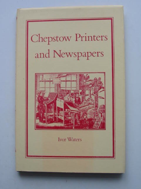 Photo of CHEPSTOW PRINTERS AND NEWSPAPERS written by Waters, Ivor illustrated by Waters, Mercedes published by Moss Rose Press (STOCK CODE: 822181)  for sale by Stella & Rose's Books