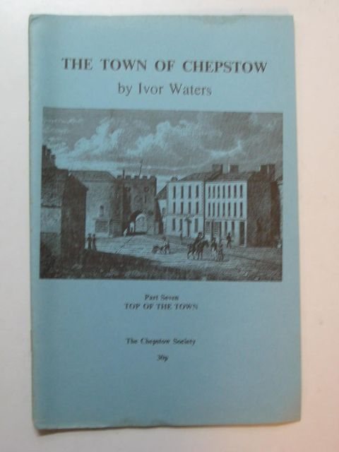 Photo of THE TOWN OF CHEPSTOW PART 7 written by Waters, Ivor illustrated by Waters, Mercedes published by The Chepstow Society (STOCK CODE: 824038)  for sale by Stella & Rose's Books