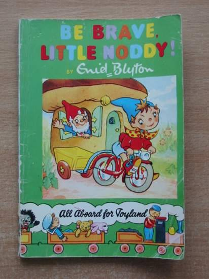 Cover of BE BRAVE LITTLE NODDY! by Enid Blyton