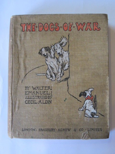 Photo of THE DOGS OF WAR written by Emanuel, Walter illustrated by Aldin, Cecil published by Bradbury, Agnew & Co. Ltd. (STOCK CODE: 1105958)  for sale by Stella & Rose's Books