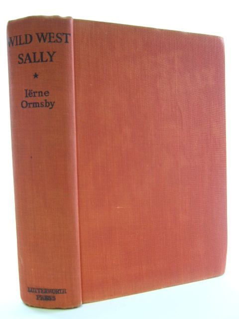 Photo of WILD WEST SALLY written by Ormsby, Ierne published by R.T.S Lutterworth Press (STOCK CODE: 1106559)  for sale by Stella & Rose's Books