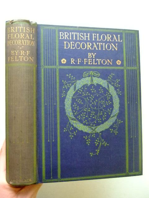 Photo of BRITISH FLORAL DECORATION written by Felton, R.F. published by Adam & Charles Black (STOCK CODE: 1203241)  for sale by Stella & Rose's Books