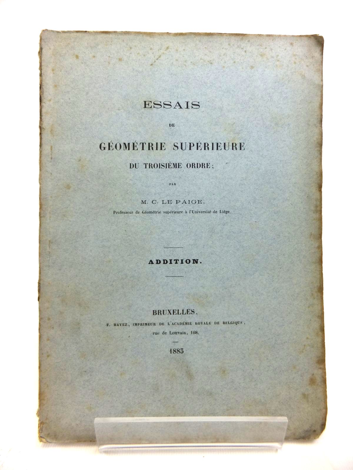 Photo of ESSAIS DE GEOMETRIE SUPERIEURE DE TROISIEME ORDRE written by Le Paige, M.C. published by F. Hayez (STOCK CODE: 1208325)  for sale by Stella & Rose's Books