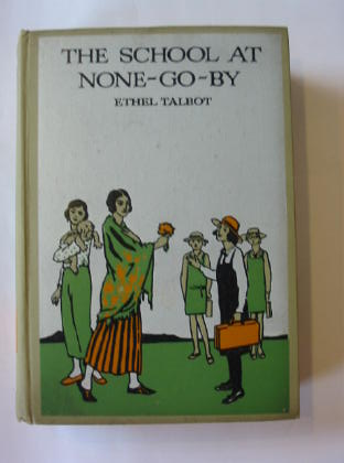 Photo of THE SCHOOL AT NONE-GO-BY written by Talbot, Ethel illustrated by Forbes, Margaret published by T. Nelson & Sons Ltd. (STOCK CODE: 1301763)  for sale by Stella & Rose's Books