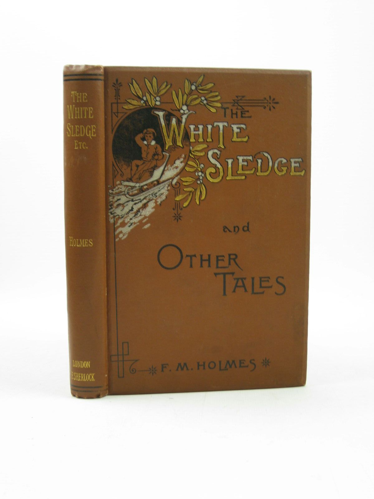Photo of THE WHITE SLEDGE AND OTHER TALES written by Holmes, F.M. published by Fredk. Sherlock (STOCK CODE: 1311875)  for sale by Stella & Rose's Books