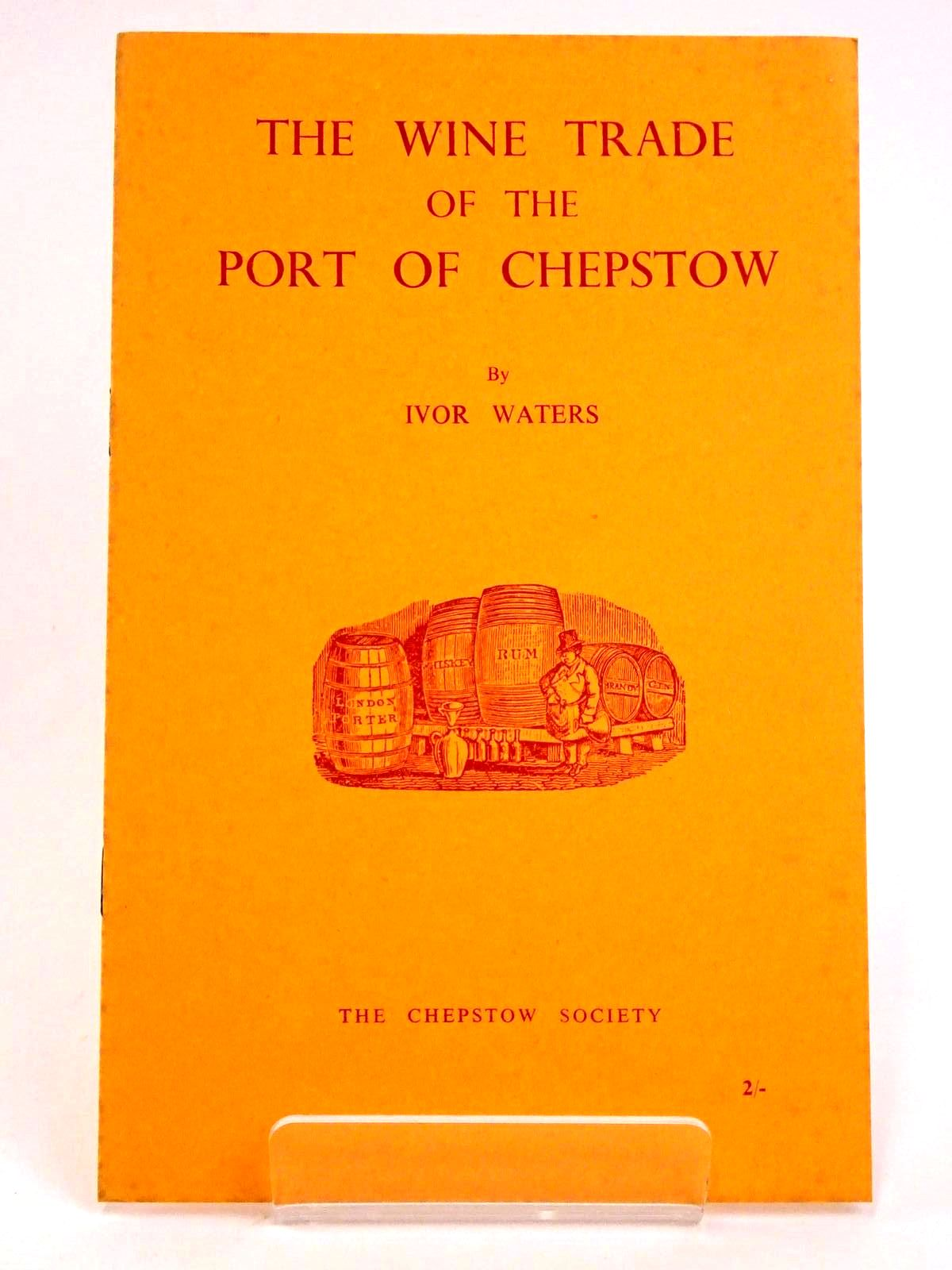 Photo of THE WINE TRADE OF THE PORT OF CHEPSTOW written by Waters, Ivor published by The Chepstow Society (STOCK CODE: 1318350)  for sale by Stella & Rose's Books