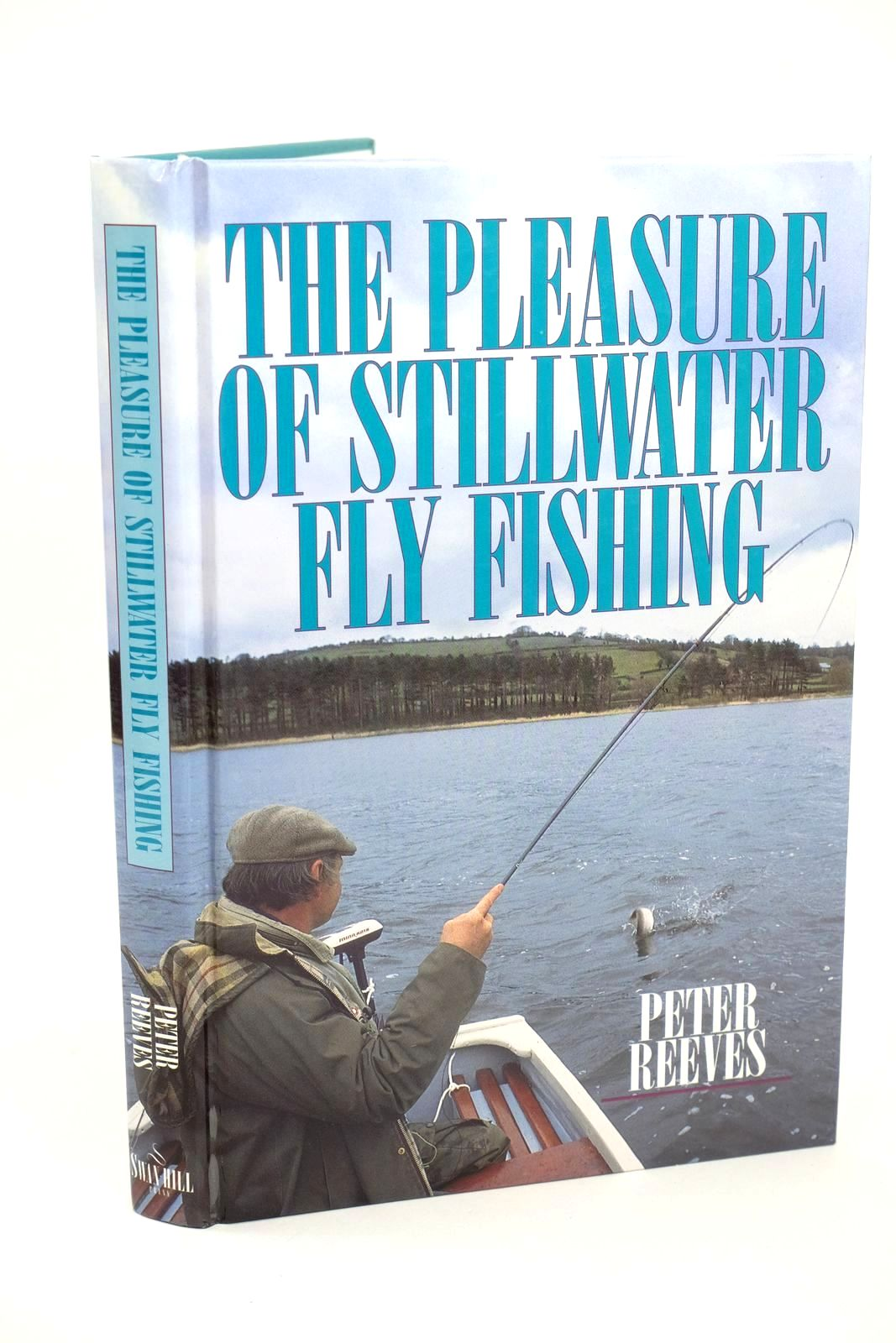 Photo of THE PLEASURE OF STILLWATER FLY FISHING written by Reeves, Peter published by Swan Hill Press (STOCK CODE: 1318516)  for sale by Stella & Rose's Books