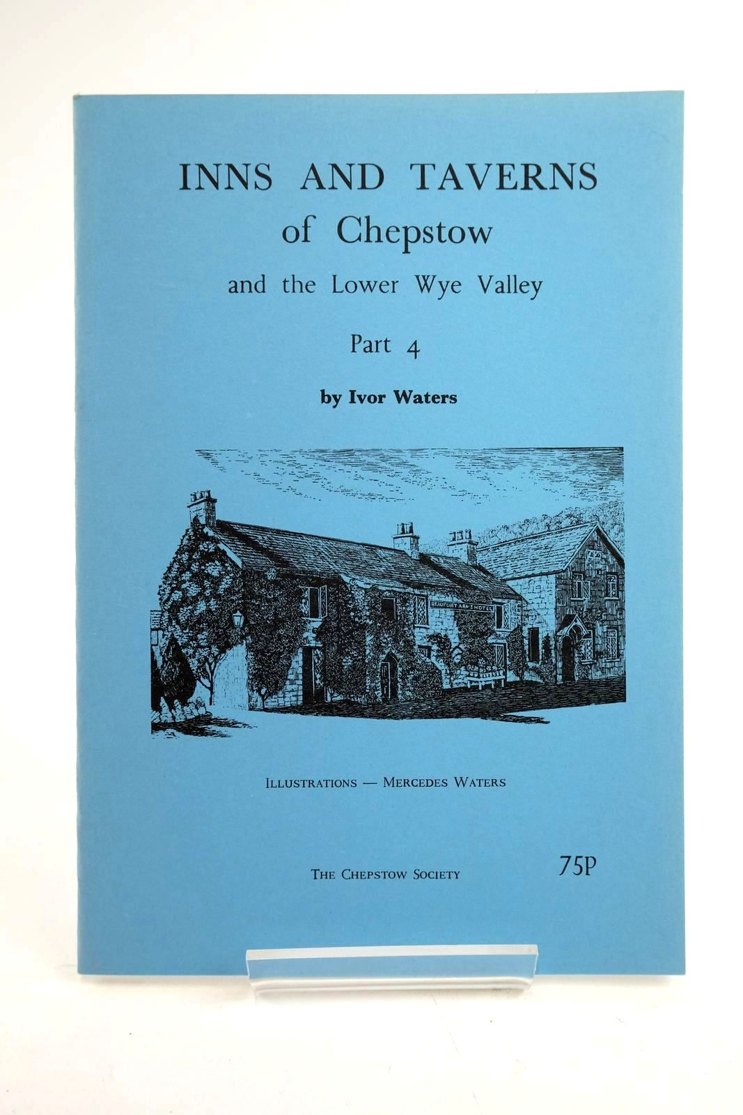 Photo of INNS AND TAVERNS OF CHEPSTOW AND THE LOWER WYE VALLEY PART 4 written by Waters, Ivor illustrated by Waters, Mercedes published by The Chepstow Society (STOCK CODE: 1319535)  for sale by Stella & Rose's Books