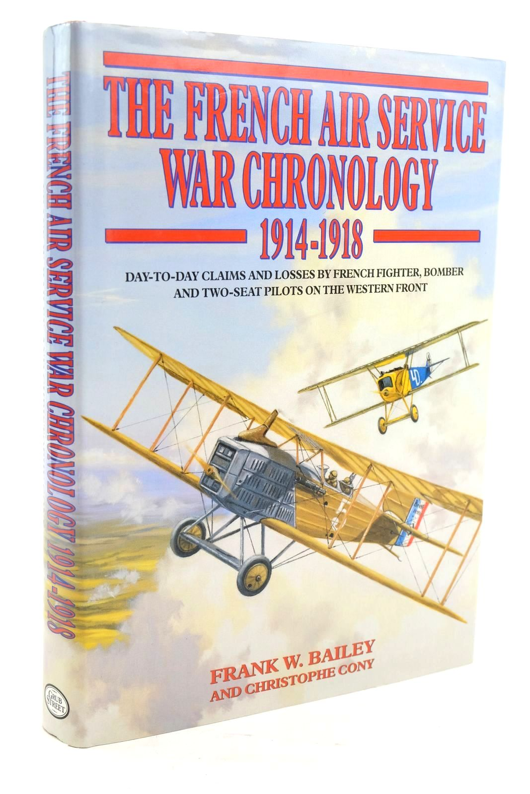 Photo of FRENCH AIR SERVICE WAR CHRONOLOGY 1914-1918 written by Bailey, Frank W. Cony, Christophe published by Grub Street (STOCK CODE: 1320180)  for sale by Stella & Rose's Books