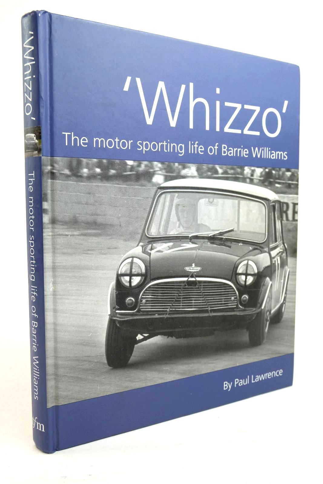 Photo of WHIZZO THE MOTOR SPORTING LIFE OF BARRIE WILLIAMS written by Lawrence, Paul published by TFM Publishing (STOCK CODE: 1321187)  for sale by Stella & Rose's Books