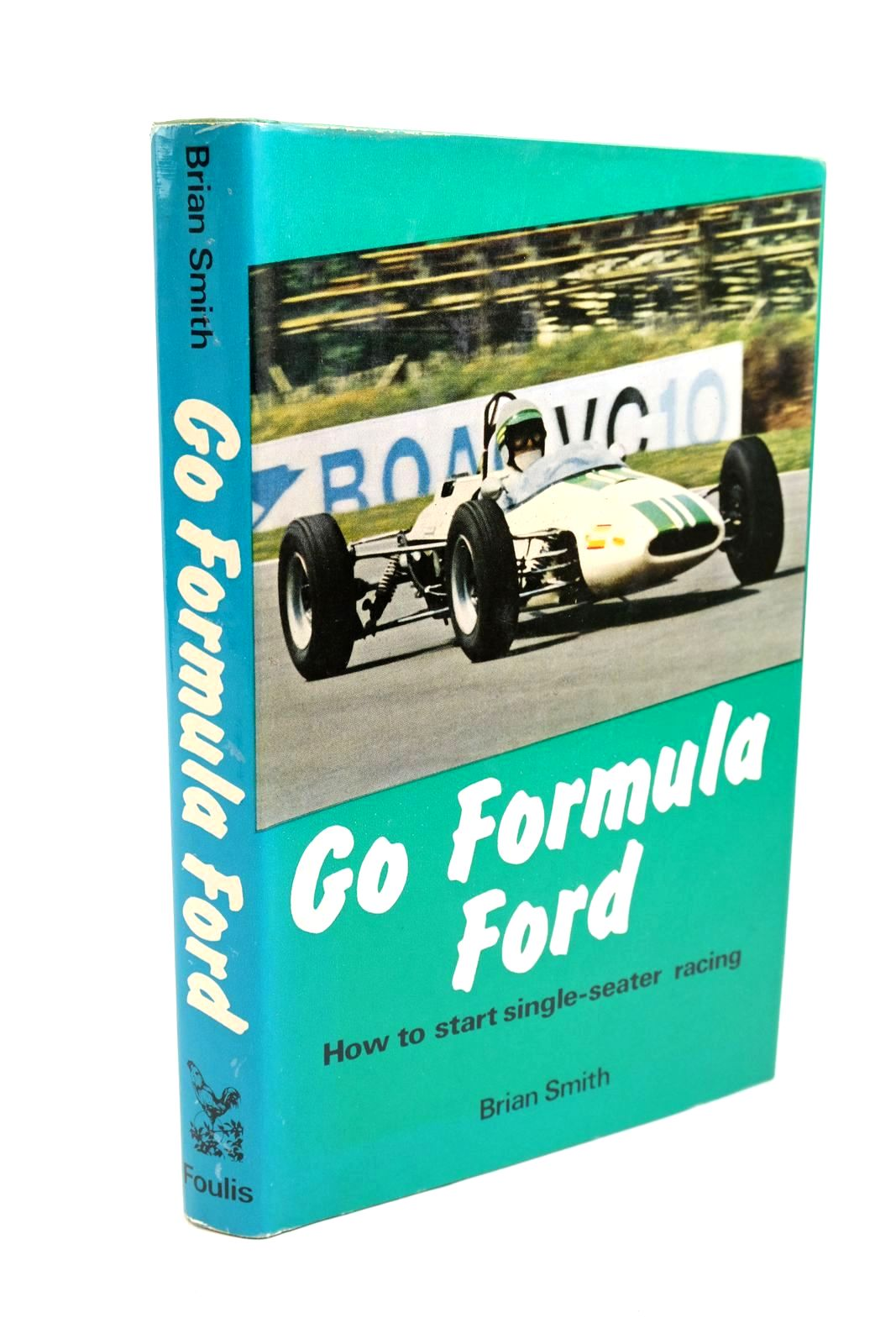 Photo of GO FORMULA FORD HOW TO START SINGLE-SEATER RACING written by Smith, Brian published by G.T. Foulis & Co. Ltd. (STOCK CODE: 1321243)  for sale by Stella & Rose's Books
