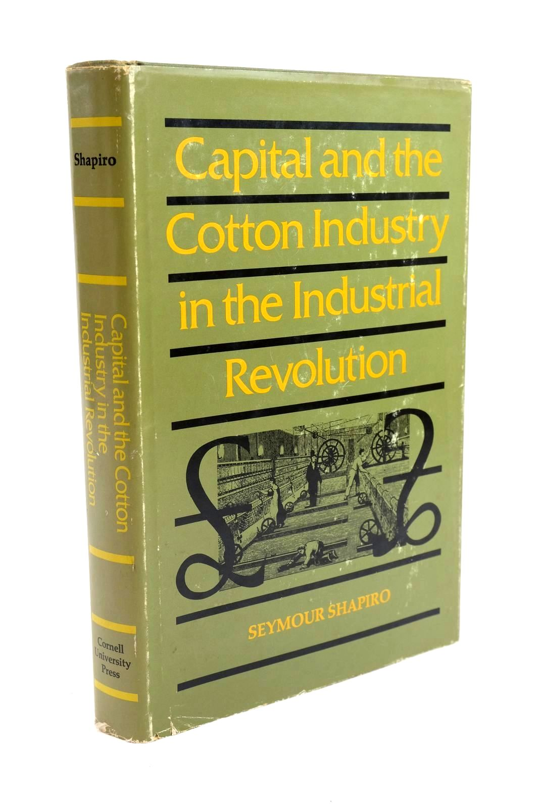 Photo of CAPITAL AND THE COTTON INDUSTRY IN THE INDUSTRIAL REVOLUTION written by Shapiro, Seymour published by Cornell University Press (STOCK CODE: 1321497)  for sale by Stella & Rose's Books