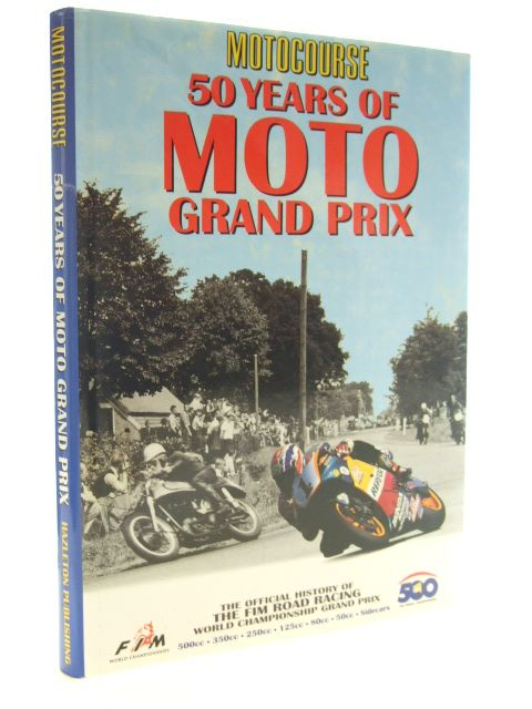 Photo of MOTOCOURSE 50 YEARS OF MOTO GRAND PRIX written by Noyes, Dennis published by Hazleton Publishing (STOCK CODE: 1601740)  for sale by Stella & Rose's Books