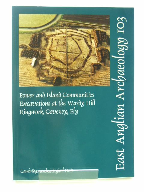 Photo of POWER AND ISLAND COMMUNITIES: EXCAVATIONS AT THE WARDY HILL RINGWORK, COVENEY, ELY- Stock Number: 1601876