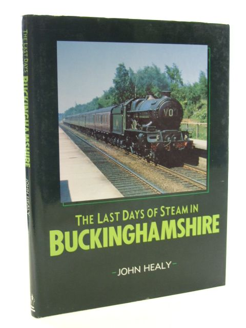 Photo of THE LAST DAYS OF STEAM IN BUCKINGHAMSHIRE written by Healy, John M.C. published by Alan Sutton (STOCK CODE: 1602460)  for sale by Stella & Rose's Books