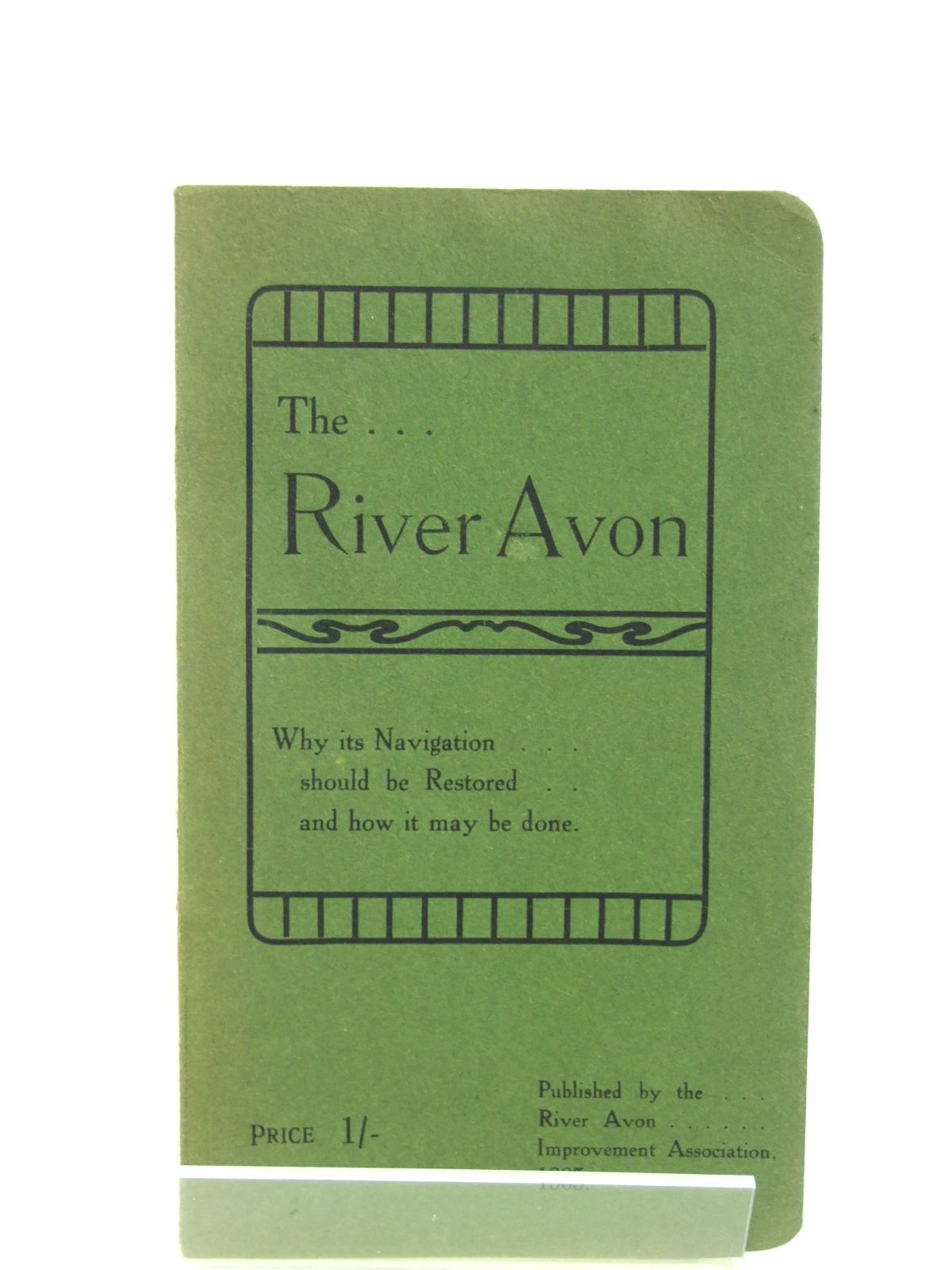 Photo of THE RIVER AVON WHY ITS NAVIGATION SHOULD BE RESTORED AND HOW IT MAY BE DONE published by The River Avon Improvement Association (STOCK CODE: 1603011)  for sale by Stella & Rose's Books