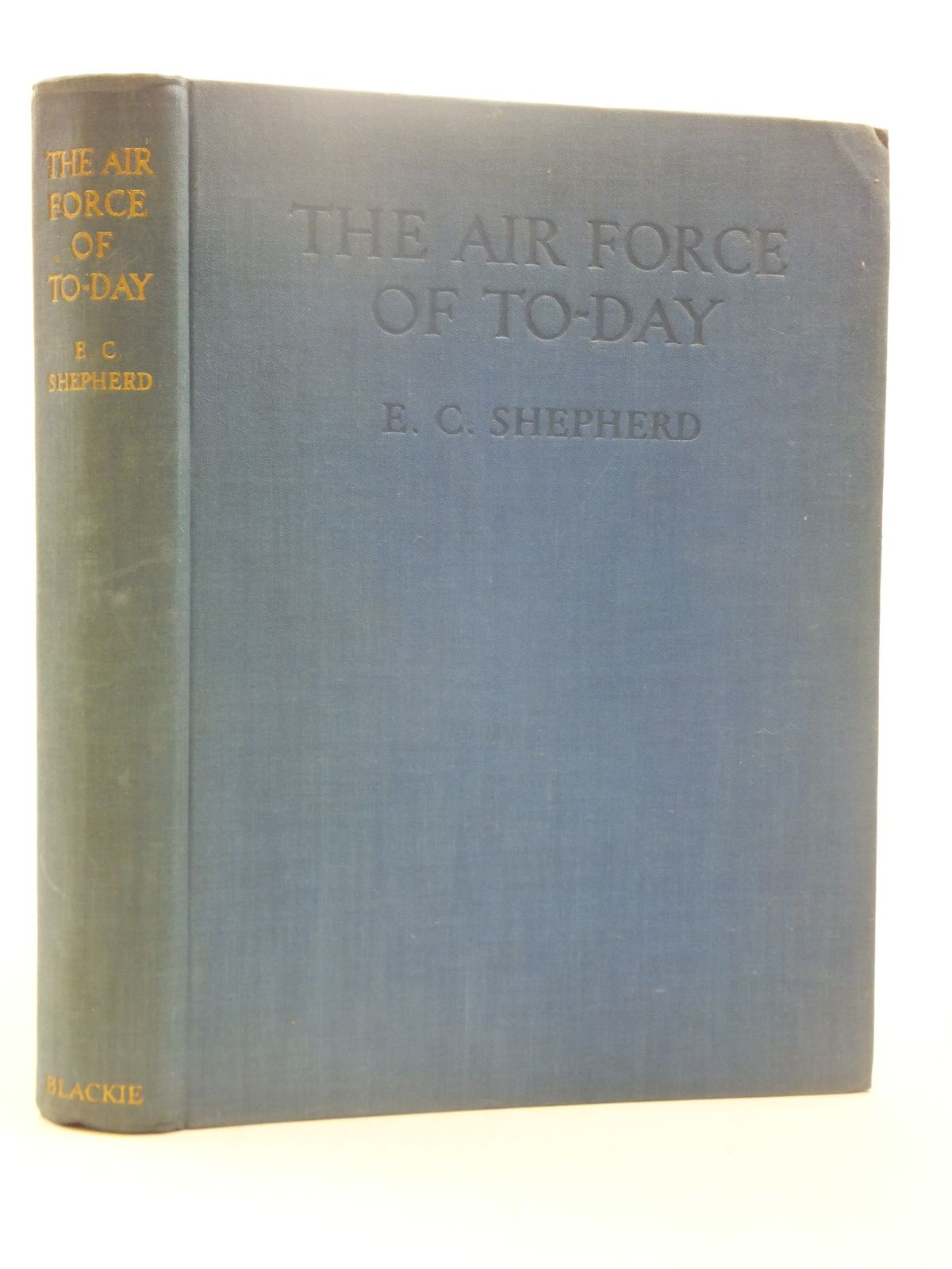 Photo of THE AIR FORCE OF TO-DAY written by Shepherd, E. Colston published by Blackie & Son Ltd. (STOCK CODE: 1605154)  for sale by Stella & Rose's Books