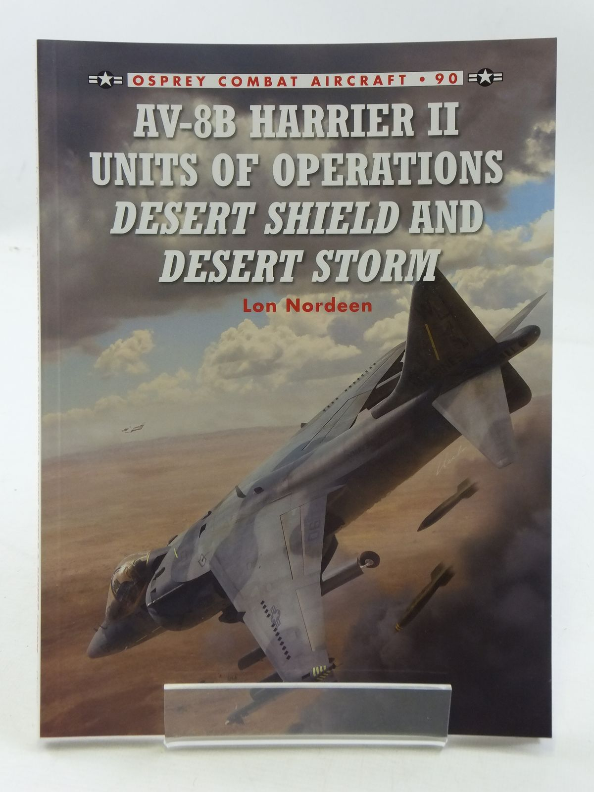Photo of AV-8B HARRIER II UNITS OF OPERATIONS DESERT SHIELD AND DESERT STORM written by Nordeen, Lon published by Osprey Publishing (STOCK CODE: 1605351)  for sale by Stella & Rose's Books