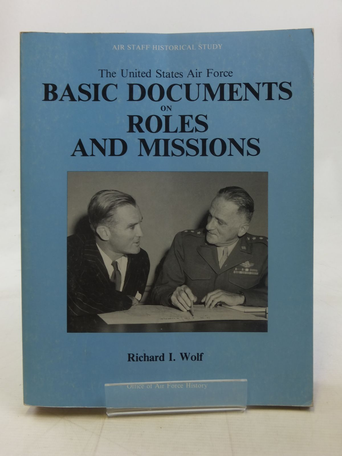 Photo of THE UNITED STATES AIR FORCE: BASIC DOCUMENTS ON ROLES AND MISSIONS written by Wolf, Richard I. published by Office Of Air Force History (STOCK CODE: 1607145)  for sale by Stella & Rose's Books
