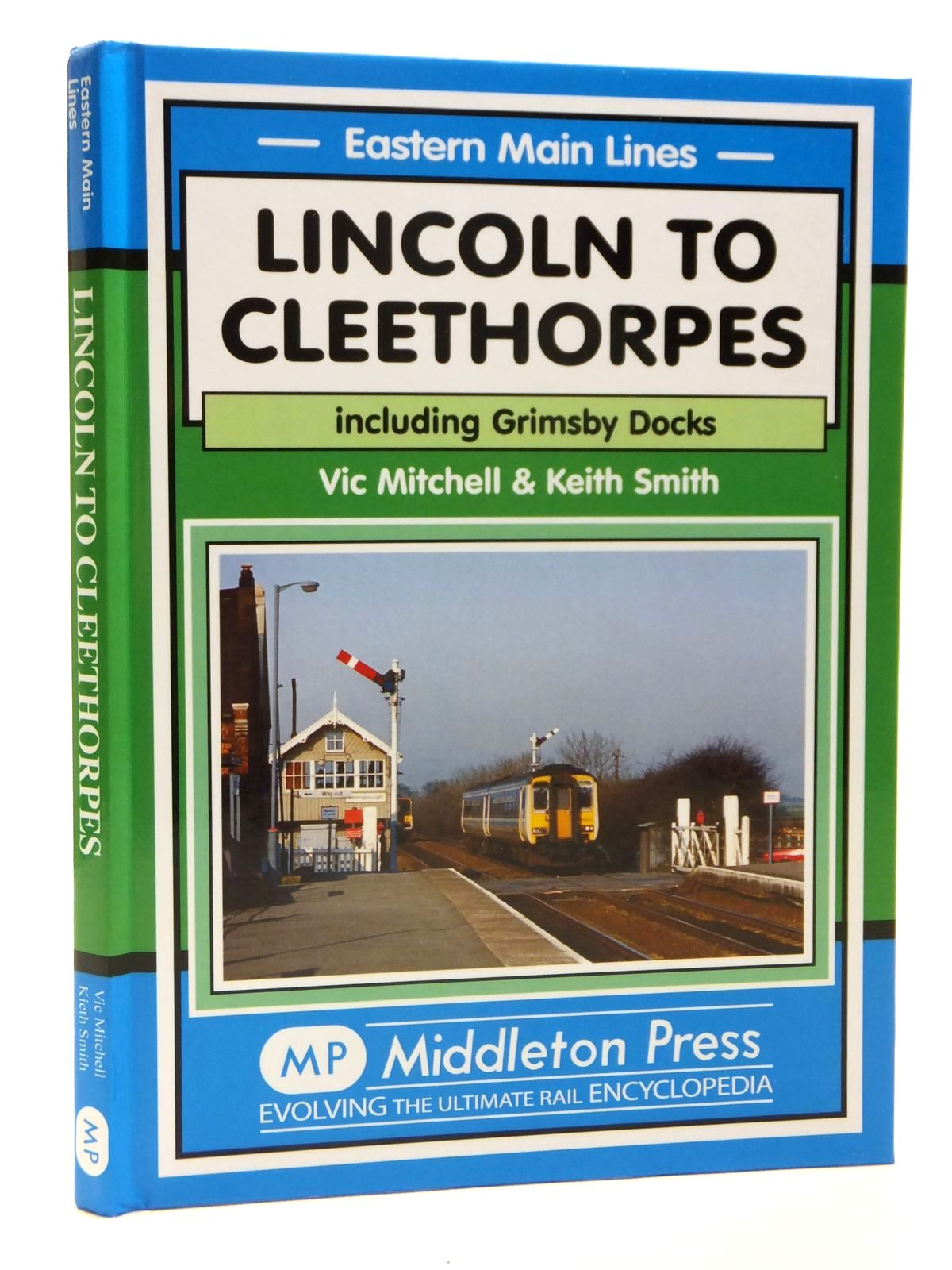Photo of LINCOLN TO CLEETHORPES INCLUDING GRIMSBY DOCKS (EASTERN MAIN LINES) written by Mitchell, Vic<br />Smith, Keith published by Middleton Press (STOCK CODE: 1608175)  for sale by Stella & Rose's Books