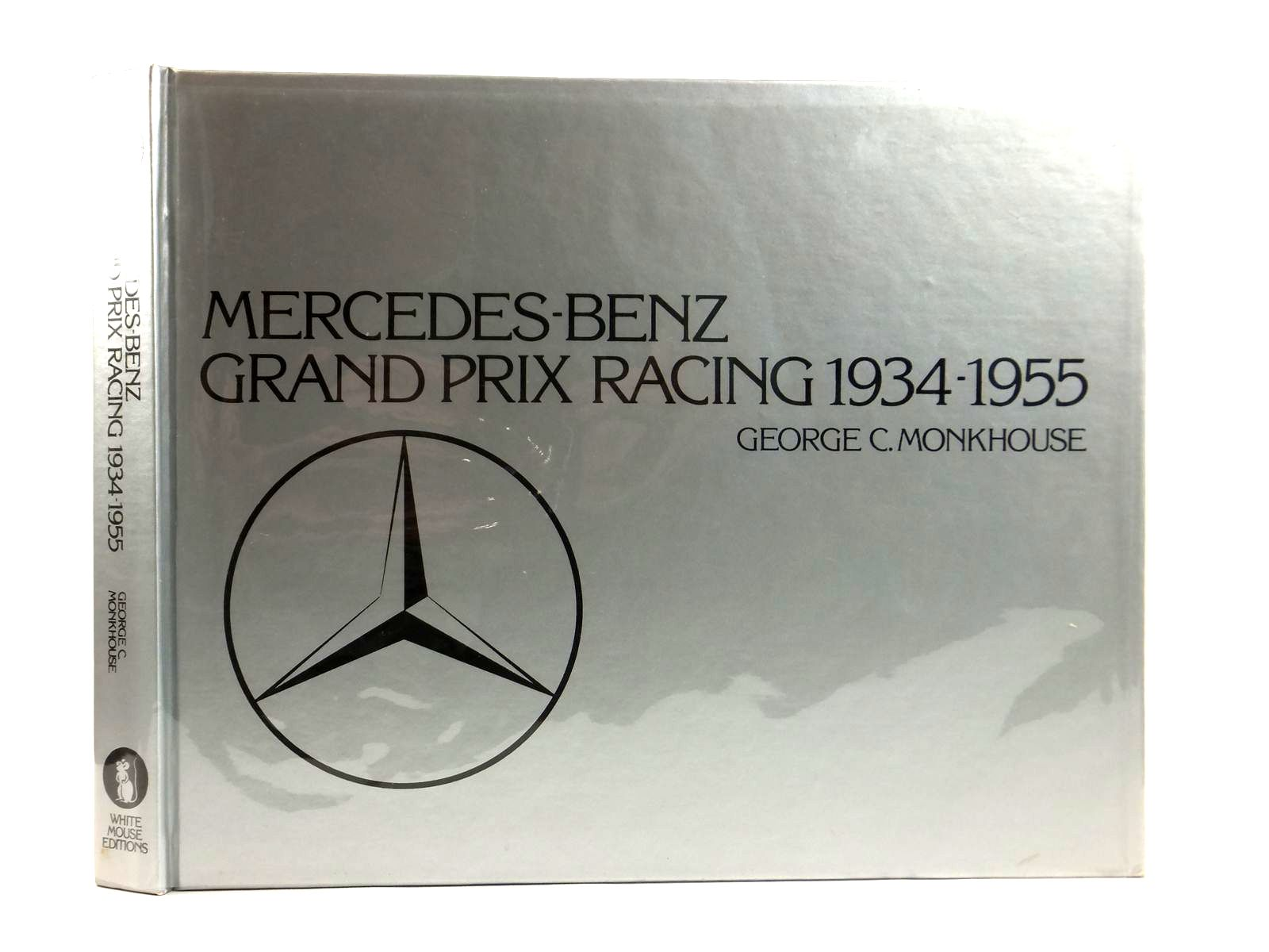 Photo of MERCEDES-BENZ GRAND PRIX RACING 1934 - 1955 written by Monkhouse, George published by White Mouse (STOCK CODE: 1608589)  for sale by Stella & Rose's Books