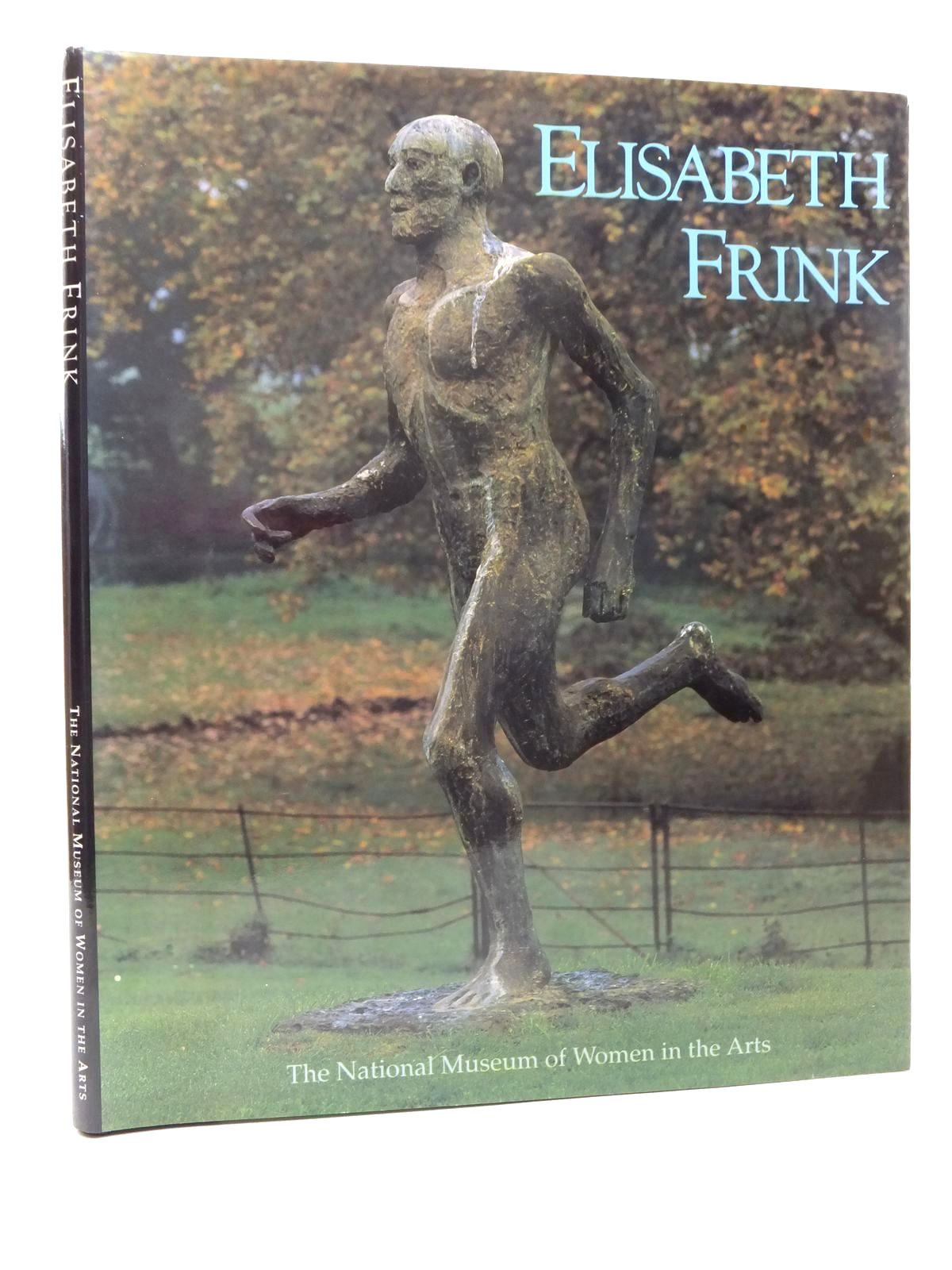 Photo of ELISABETH FRINK SCULPTURE AND DRAWINGS 1950 - 1990 written by Frink, Elisabeth<br />Robertson, Bryan illustrated by Frink, Elisabeth published by The National Museum Of Women In The Arts (STOCK CODE: 1609556)  for sale by Stella & Rose's Books