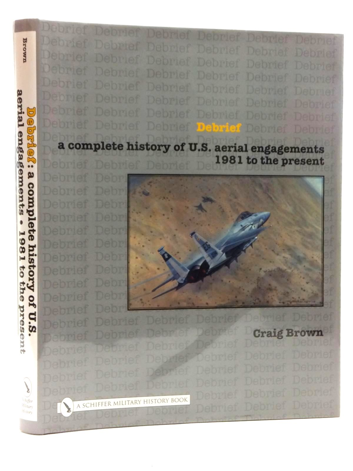 Photo of DEBRIEF: A COMPLETE HISTORY OF US AERIAL ENGAGEMENTS 1981 TO THE PRESENT written by Brown, Craig published by Schiffer Publishing Ltd. (STOCK CODE: 1609741)  for sale by Stella & Rose's Books
