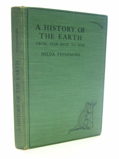 Photo of A HISTORY OF THE EARTH FROM STAR-DUST TO MAN written by Finnemore, Hilda published by Longmans, Green & Co. (STOCK CODE: 1704511)  for sale by Stella & Rose's Books