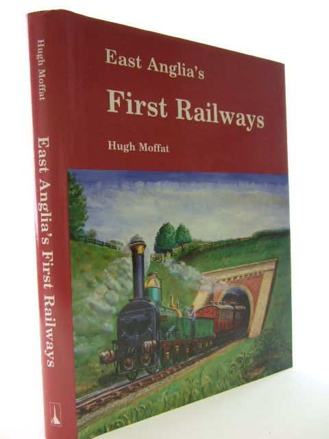 Photo of EAST ANGLIA'S FIRST RAILWAYS written by Moffat, Hugh published by Terence Dalton Limited (STOCK CODE: 1704892)  for sale by Stella & Rose's Books