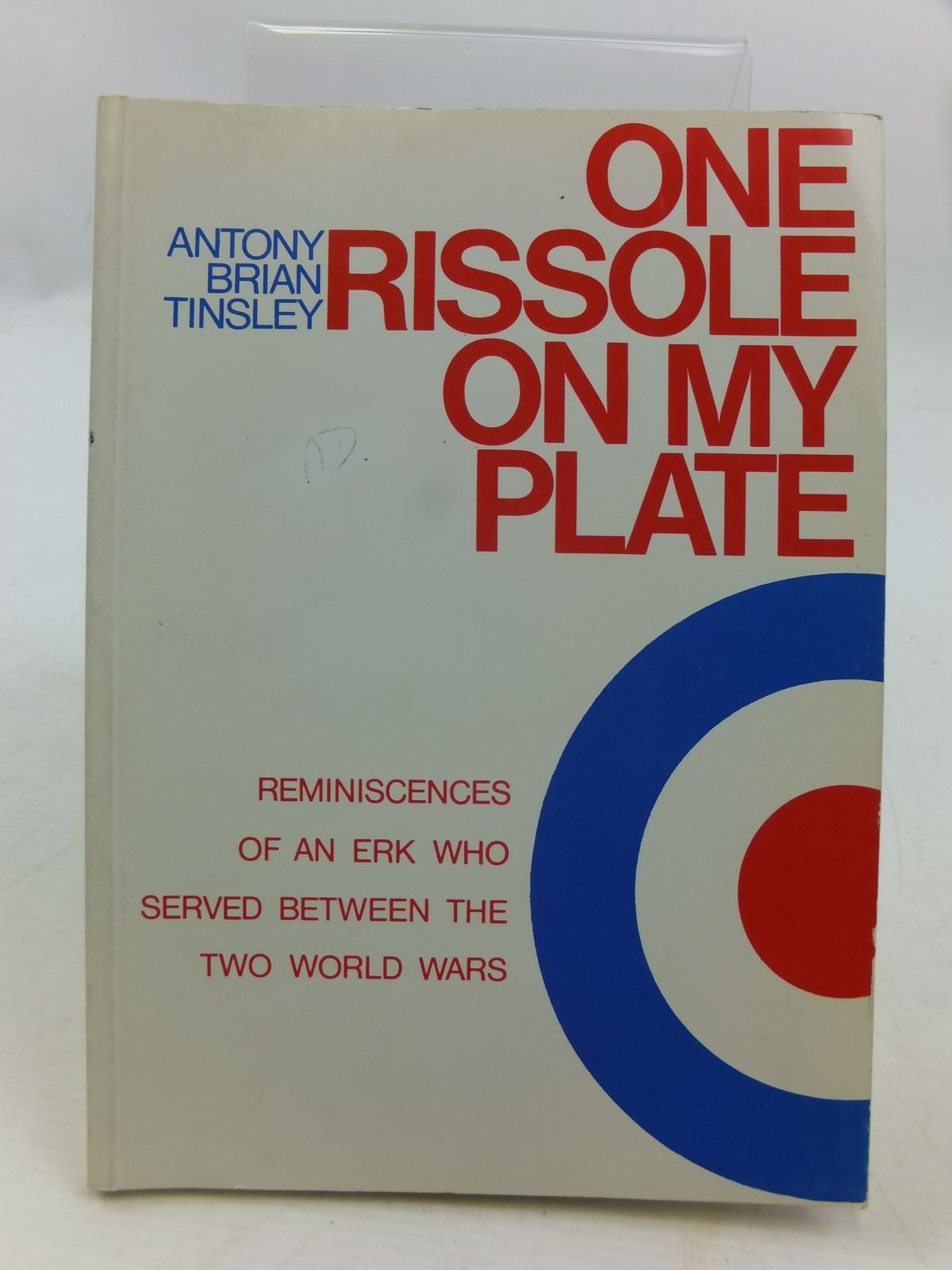 Photo of ONE RISSOLE ON MY PLATE REMINISCENCES OF AN ERK WHO SERVED BETWEEN THE TWO WORLD WARS written by Tinsley, Antony Brian published by Merlin Books Ltd. (STOCK CODE: 1708436)  for sale by Stella & Rose's Books