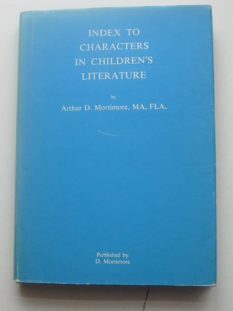 Photo of INDEX TO CHARACTERS IN CHILDREN'S LITERATURE written by Mortimore, Arthur D. published by D. Mortimore (STOCK CODE: 1801957)  for sale by Stella & Rose's Books
