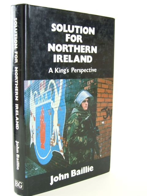 Photo of SOLUTION FOR NORTHERN IRELAND A KING'S PERSPECTIVE written by Baillie, John published by The Book Guild Ltd. (STOCK CODE: 1804533)  for sale by Stella & Rose's Books