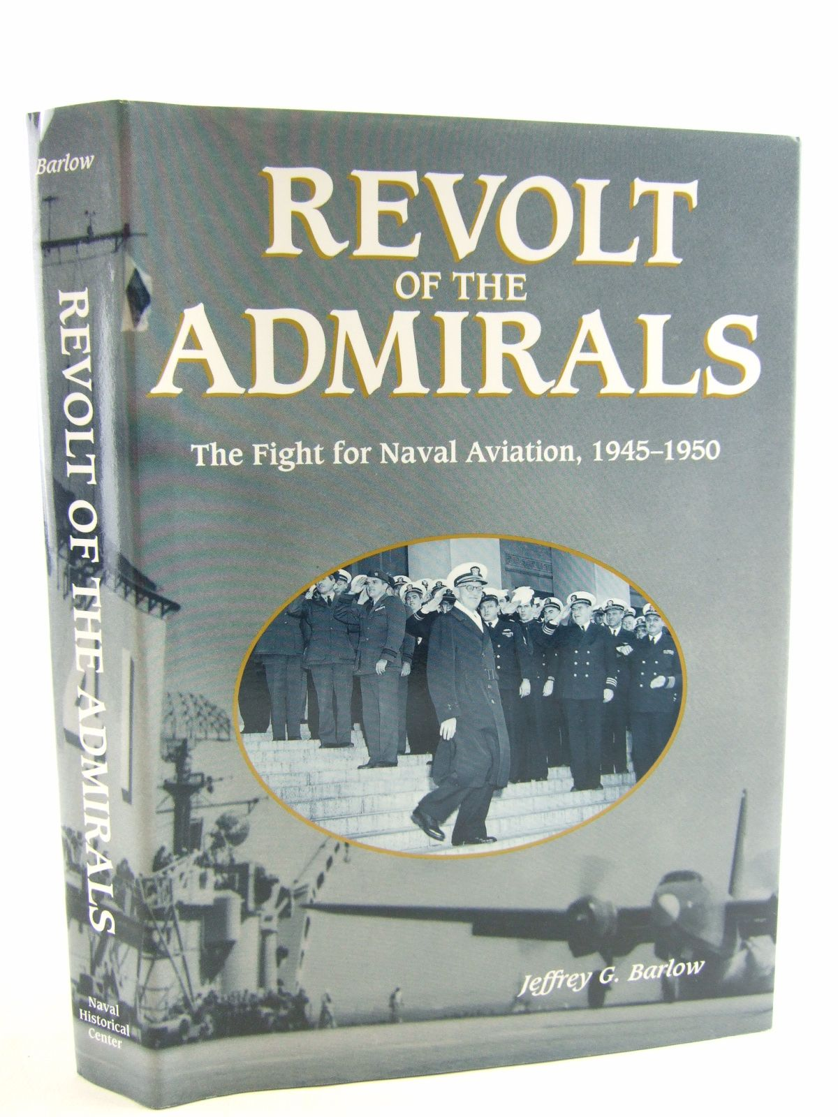 Photo of REVOLT OF THE ADMIRALS THE FIGHT FOR NAVAL AVIATION, 1945-1950- Stock Number: 1806409