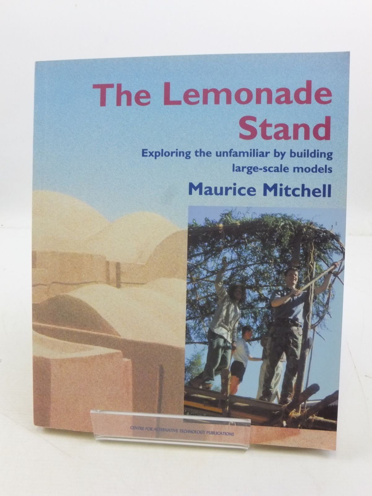 Photo of THE LEMONADE STAND: EXPLORING THE UNFAMILIAR BY BUILDING LARGE-SCALE MODELS written by Mitchell, Maurice published by Centre For Alternative Technology (STOCK CODE: 1807446)  for sale by Stella & Rose's Books
