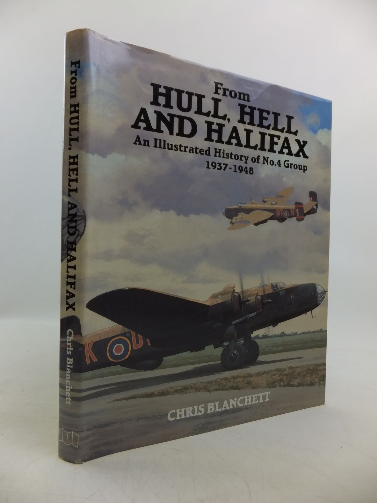 Photo of FROM HULL, HELL AND HALIFAX: AN ILLUSTRATED HISTORY OF No.4 GROUP 1937-1948 written by Blanchett, Chris published by Midland Counties Publications (STOCK CODE: 1811580)  for sale by Stella & Rose's Books