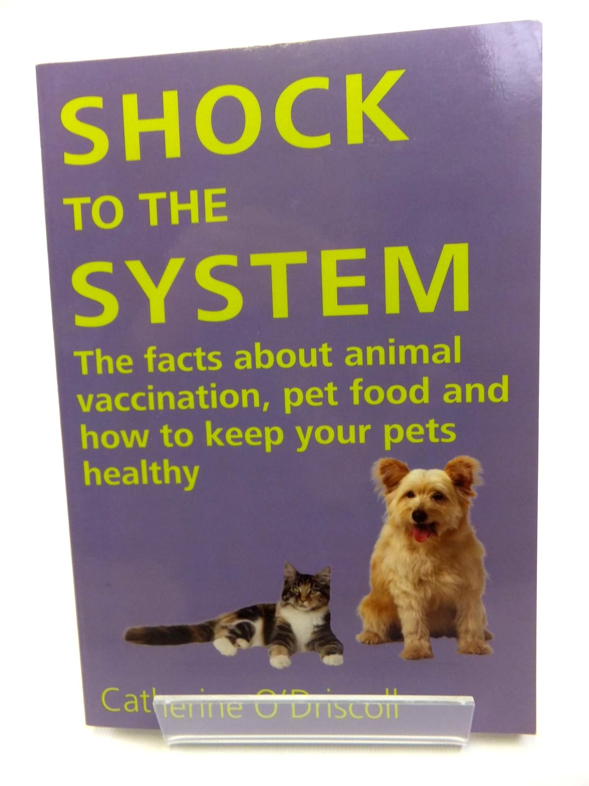 Photo of SHOCK TO THE SYSTEM THE FACTS ABOUT ANIMAL VACCINATION, PET FOOD AND HOW TO KEEP YOUR PETS HEALTHY written by O'Driscoll, Catherine published by Dogwise Publishing (STOCK CODE: 1812044)  for sale by Stella & Rose's Books