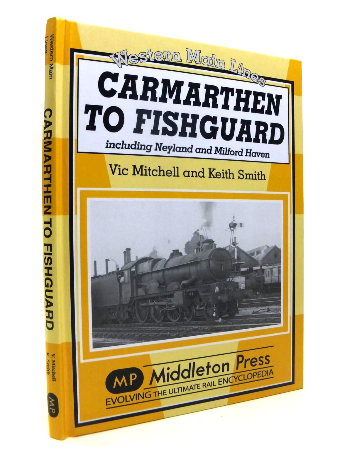 Photo of CARMARTHEN TO FISHGUARD INCLUDING NEYLAND AND MILFORD HAVEN (WESTERN MAIN LINES) written by Mitchell, Vic<br />Smith, Keith published by Middleton Press (STOCK CODE: 1812189)  for sale by Stella & Rose's Books