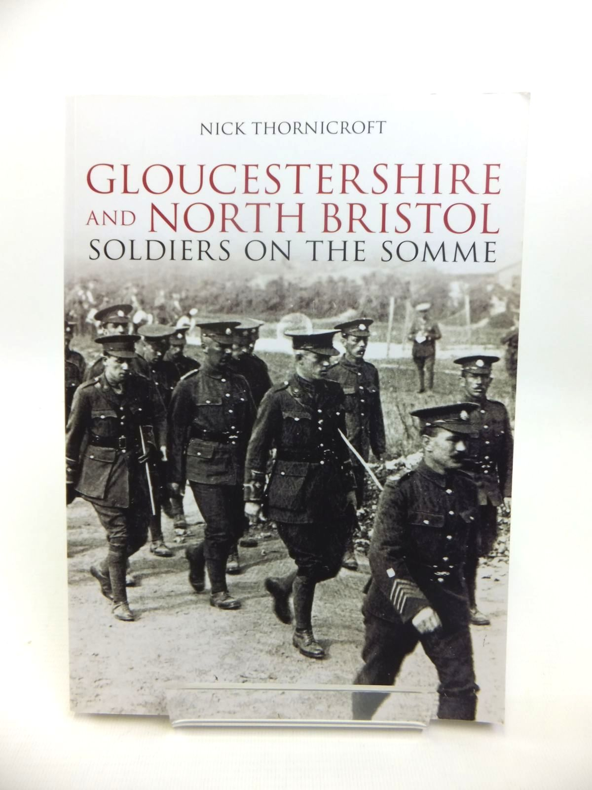 Photo of GLOUCESTERSHIRE AND NORTH BRISTOL SOLDIERS ON THE SOMME written by Thornicroft, Nick published by Tempus (STOCK CODE: 1812310)  for sale by Stella & Rose's Books