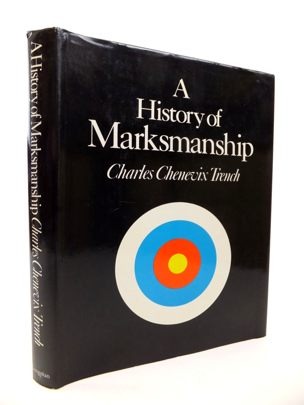 Photo of A HISTORY OF MARKSMANSHIP written by Trench, Charles Chevenix published by Longman (STOCK CODE: 1813368)  for sale by Stella & Rose's Books