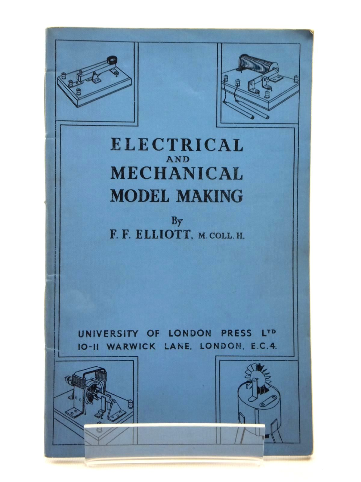 Photo of ELECTRICAL AND MECHANICAL MODEL MAKING: ELEMENTARY COURSE written by Elliott, F.F. published by University of London Press (STOCK CODE: 1814871)  for sale by Stella & Rose's Books