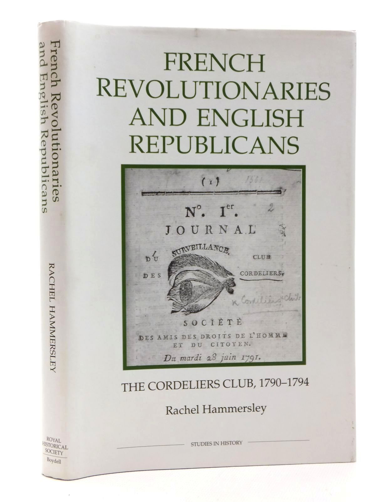 Photo of FRENCH REVOLUTIONARIES AND ENGLISH REPUBLICANS: THE CORDELIERS CLUB 1790-1794 written by Hammersley, Rachel published by The Royal Historical Society, The Boydell Press (STOCK CODE: 1814973)  for sale by Stella & Rose's Books