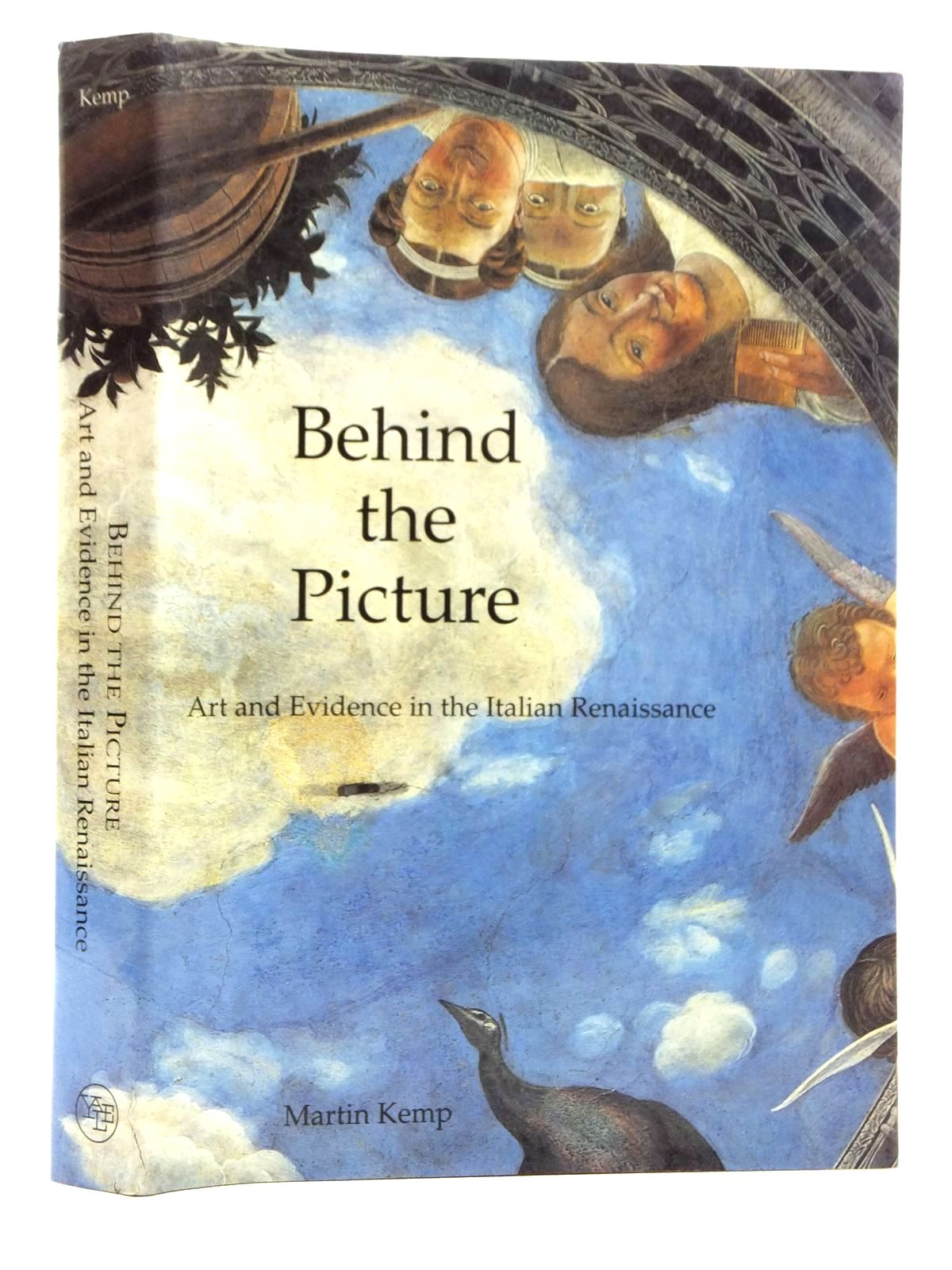 Photo of BEHIND THE PICTURE: ART AND EVIDENCE IN THE ITALIAN RENAISSANCE written by Kemp, Martin published by Yale University Press (STOCK CODE: 1815103)  for sale by Stella & Rose's Books