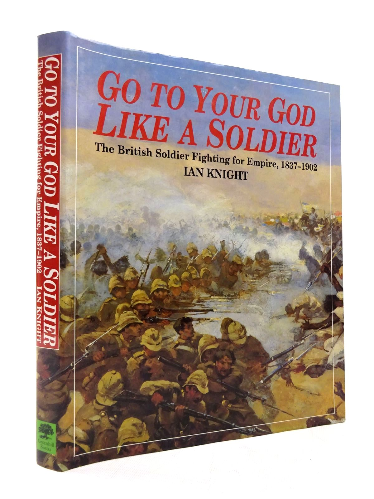 Photo of GO TO YOUR GOD LIKE A SOLDIER written by Knight, Ian published by Greenhill Books (STOCK CODE: 1815538)  for sale by Stella & Rose's Books