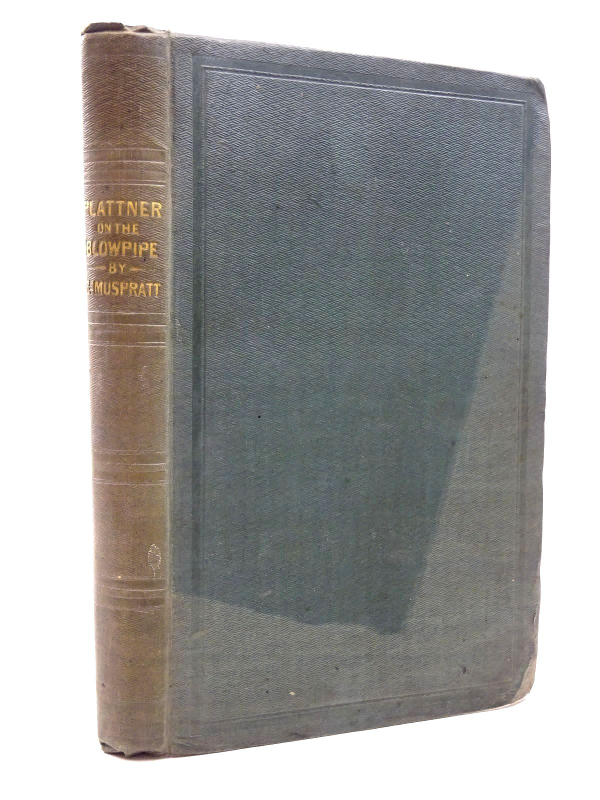 Photo of THE USE OF THE BLOWPIPE IN THE EXAMINATION OF MINERALS, ORES, FURNACE PRODUCTS, AND OTHER METALLIC COMBINATIONS written by Plattner, Charles Frederick published by Taylor and Walton (STOCK CODE: 1815625)  for sale by Stella & Rose's Books