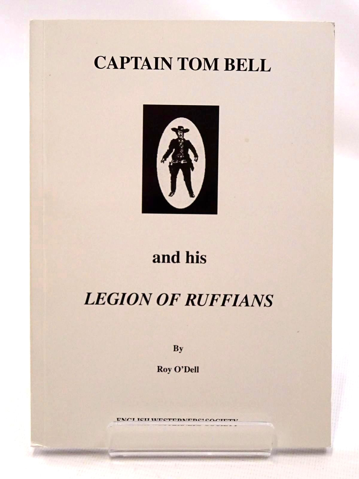Photo of CAPTAIN TOM BELL AND HIS LEGION OF RUFFIANS written by O'Dell, Roy published by The English Westerners' Society (STOCK CODE: 1815726)  for sale by Stella & Rose's Books