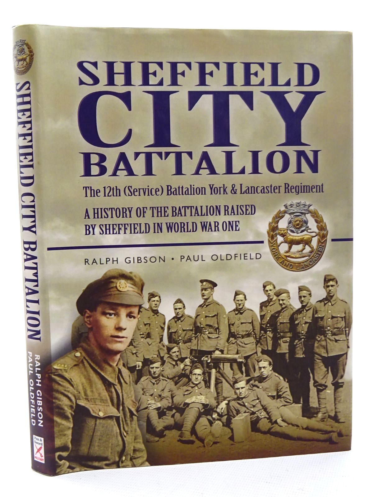Photo of SHEFFIELD CITY BATTALION: THE 12TH (SERVICE) BATTALION YORK &amp; LANCASTER REGIMENT written by Oldfield, Paul<br />Gibson, Ralph published by Leo Cooper (STOCK CODE: 1816056)  for sale by Stella & Rose's Books