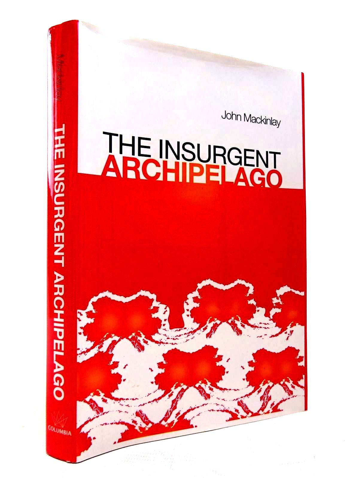 Photo of THE INSURGENT ARCHIPELAGO: FROM MAO TO BIN LADEN written by Mackinlay, John published by Columbia University Press (STOCK CODE: 1816348)  for sale by Stella & Rose's Books