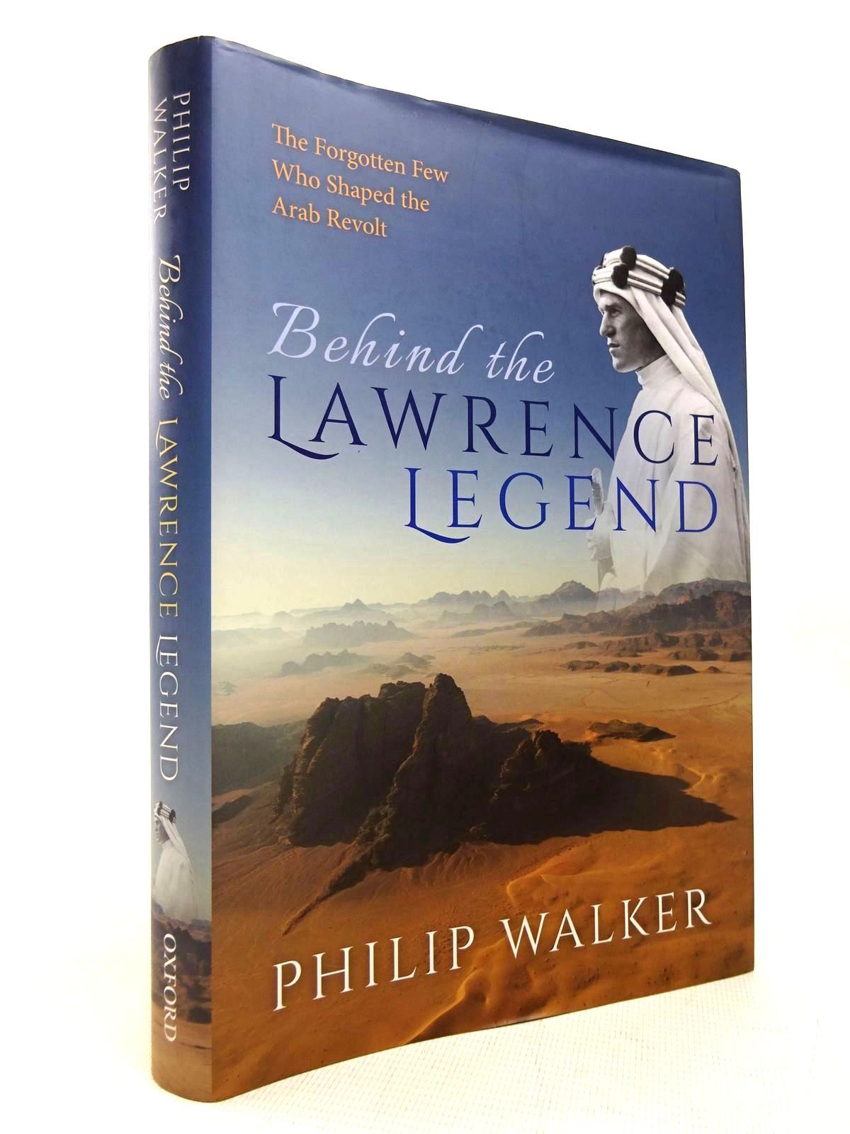 Photo of BEHIND THE LAWRENCE LEGEND: THE FORGOTTEN FEW WHO SHAPED THE ARAB REVOLT written by Walker, Philip published by Oxford University Press (STOCK CODE: 1816390)  for sale by Stella & Rose's Books