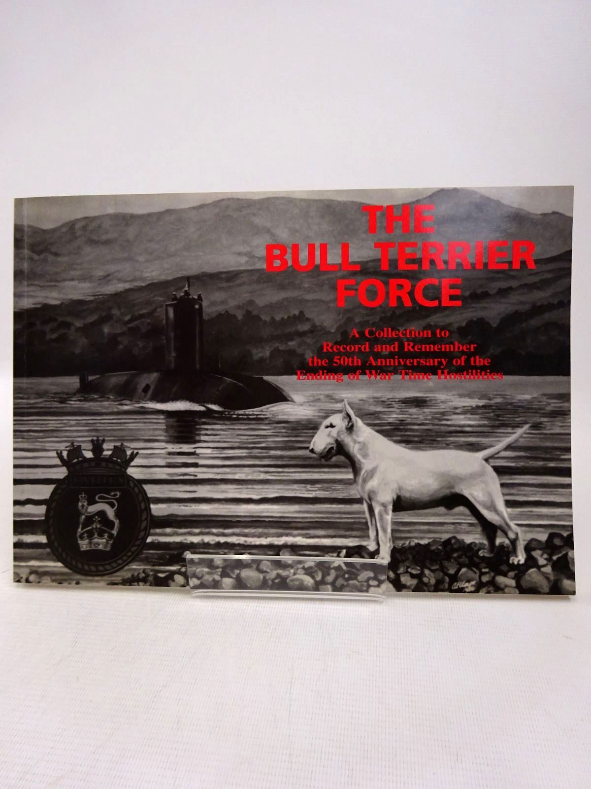 Photo of THE BULL TERRIER FORCE: A COLLECTION TO RECORD AND REMEMBER THE 50TH ANNIVERSARY OF THE ENDING OF WAR TIME HOSTILITIES- Stock Number: 1816780